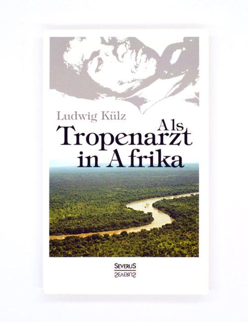 Als Tropenarzt in Afrika von Ludwig Külz