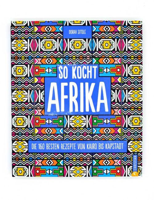 So kocht Afrika - Die 160 besten Rezepte von Kairo bis Kapstadt